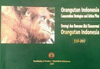Orangutan Indonesia Conservation Strategies and Action Plan 2007- 2017.